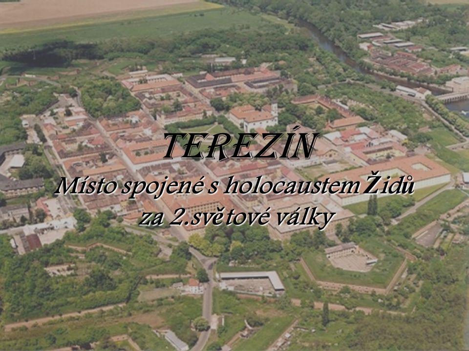Terezín Místo spojené s holocaustem Ž id ů za 2.sv ě tové 2.sv ě tové války