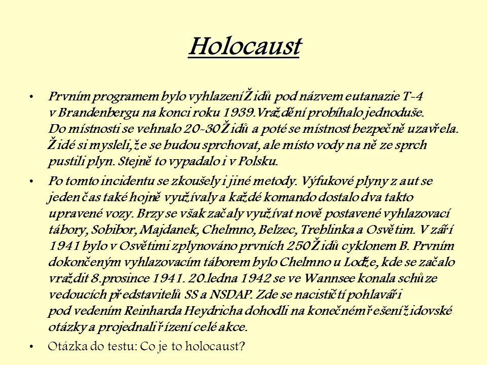 Holocaust •Prvním programem bylo vyhlazení Ž id ů pod názvem eutanazie T-4 v Brandenbergu na konci roku 1939.Vra ž d ě ní probíhalo jednoduše. Do míst