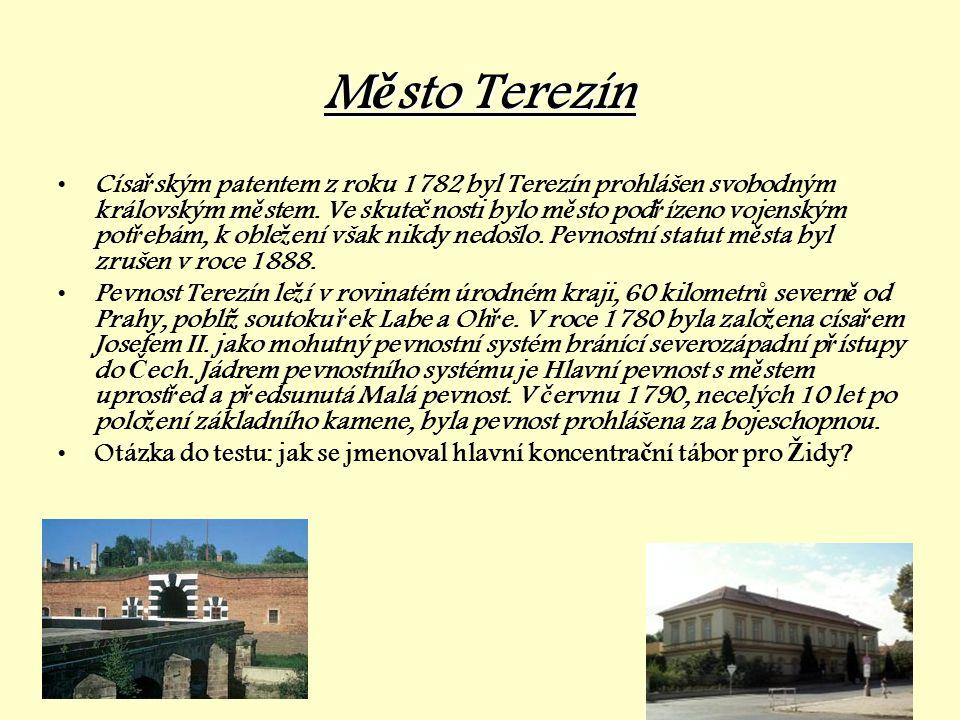 M ě sto M ě sto Terezín •Císa ř ským patentem z roku 1782 byl Terezín prohlášen svobodným královským m ě stem. Ve skute č nosti bylo m ě sto pod ř íze