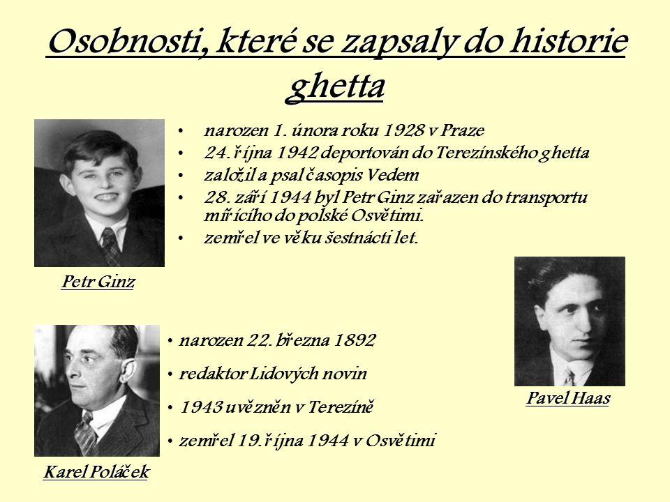 Osobnosti, které se zapsaly do historie ghetta •narozen 1. února roku 1928 v Praze •24. ř íjna 1942 deportován do Terezínského ghetta •zalo ž il a psa