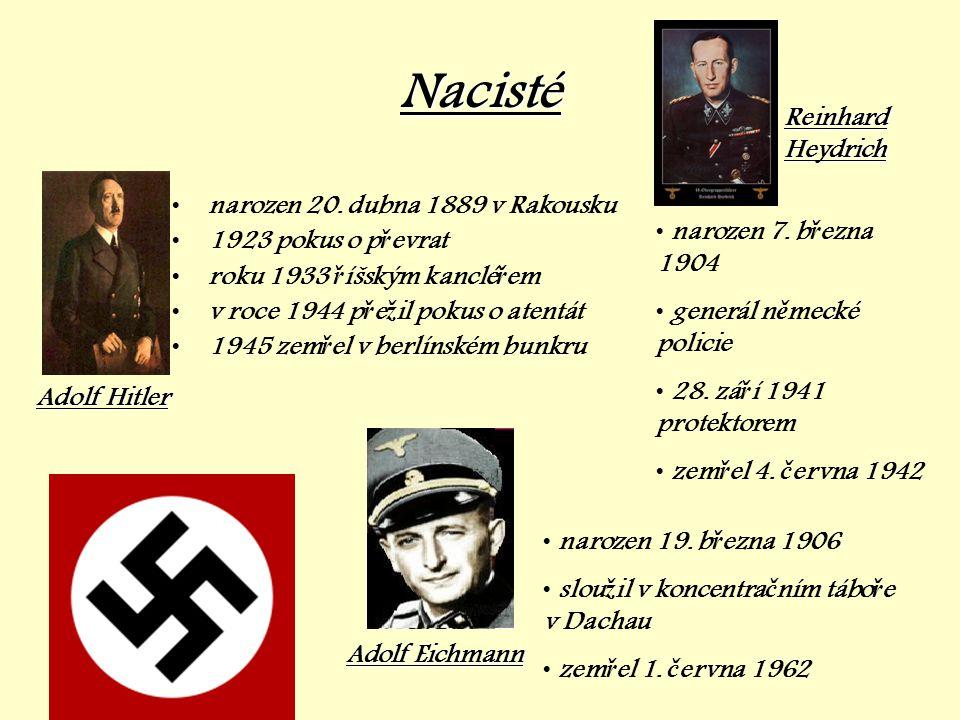 Nacisté •narozen 20. dubna 1889 v Rakousku •1923 pokus o p ř evrat •roku 1933 ř íšským kanclé ř em •v roce 1944 p ř e ž il pokus o atentát •1945 zem ř