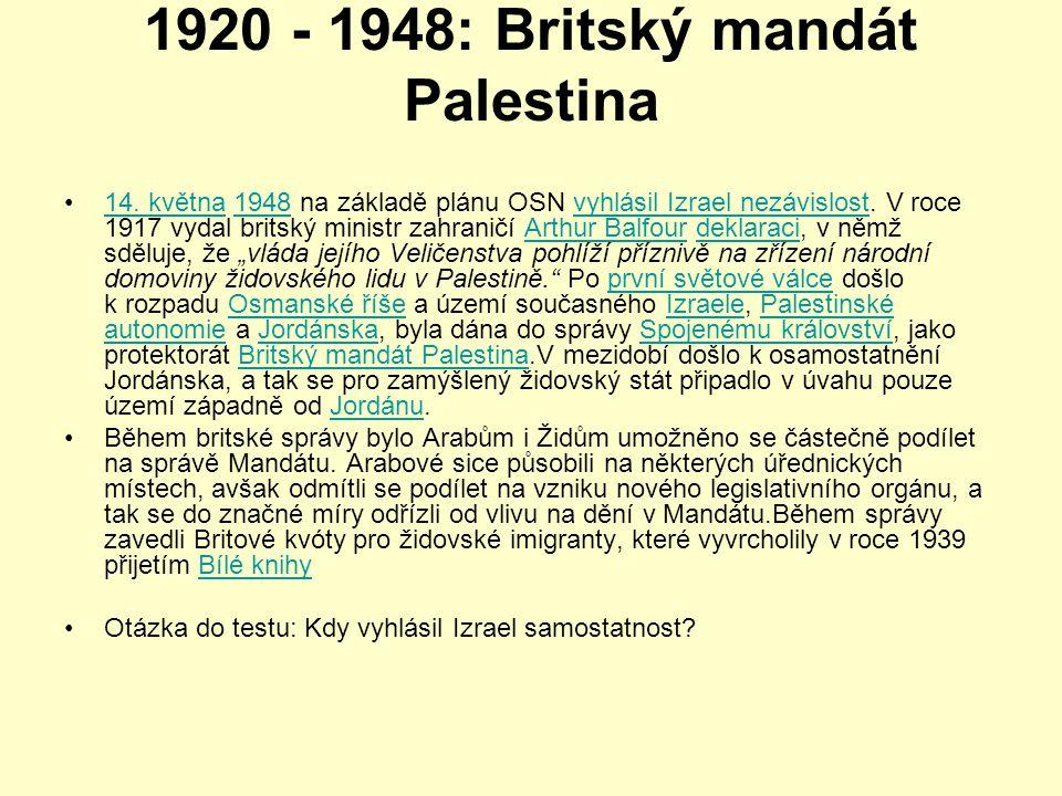 1920 - 1948: Britský mandát Palestina •14. května 1948 na základě plánu OSN vyhlásil Izrael nezávislost. V roce 1917 vydal britský ministr zahraničí A
