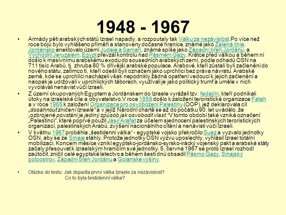 1948 - 1967 •Armády pěti arabských států Izrael napadly, a rozpoutaly tak Válku za nezávislost.Po více než roce bojů bylo vyhlášeno příměří a stanoven