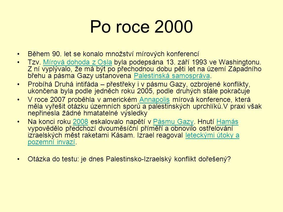 Po roce 2000 •Během 90. let se konalo množství mírových konferencí •Tzv. Mírová dohoda z Osla byla podepsána 13. září 1993 ve Washingtonu. Z ní vyplýv