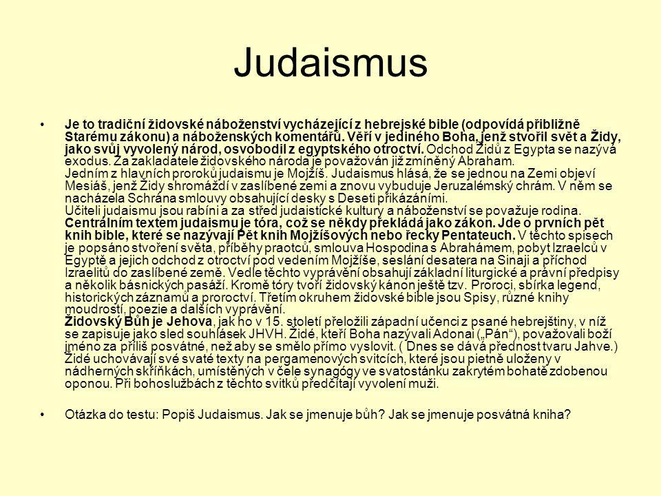 Judaismus •Je to tradiční židovské náboženství vycházející z hebrejské bible (odpovídá přibližně Starému zákonu) a náboženských komentářů. Věří v jedi