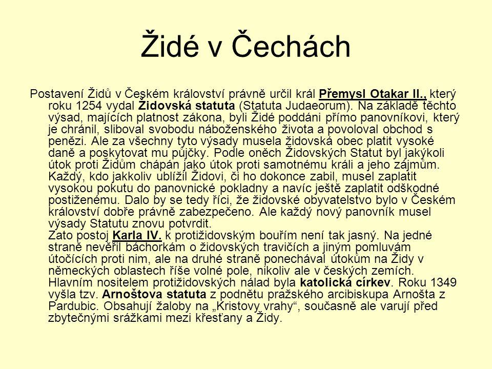 Židé v Čechách Postavení Židů v Českém království právně určil král Přemysl Otakar II., který roku 1254 vydal Židovská statuta (Statuta Judaeorum). Na