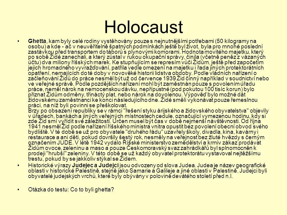 Holocaust •Ghetta, kam byly celé rodiny vystěhovány pouze s nejnutnějšími potřebami (50 kilogramy na osobu) a kde - ač v neuvěřitelně špatných podmínk