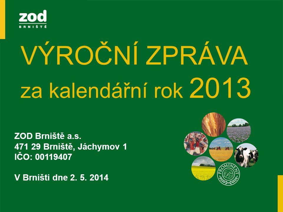 VÝROČNÍ ZPRÁVA za kalendářní rok 2013 ZOD Brniště a.s. 471 29 Brniště, Jáchymov 1 IČO: 00119407 V Brništi dne 2. 5. 2014