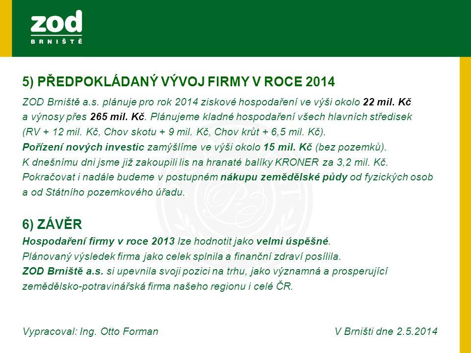 5) PŘEDPOKLÁDANÝ VÝVOJ FIRMY V ROCE 2014 ZOD Brniště a.s.