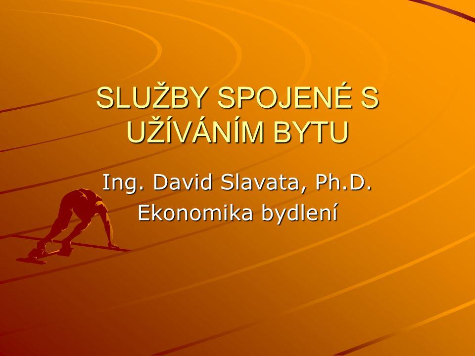 SLUŽBY SPOJENÉ S UŽÍVÁNÍM BYTU Ing. David Slavata, Ph.D. Ekonomika bydlení