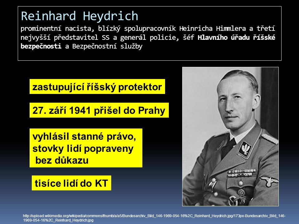Reinhard Heydrich prominentní nacista, blízký spolupracovník Heinricha Himmlera a třetí nejvyšší představitel SS a generál policie, šéf Hlavního úřadu