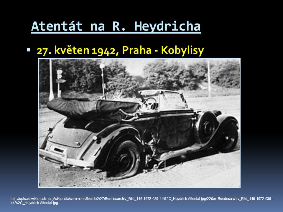 Atentát na R. Heydricha  27. květen 1942, Praha - Kobylisy http://upload.wikimedia.org/wikipedia/commons/thumb/2/27/Bundesarchiv_Bild_146-1972-039-44