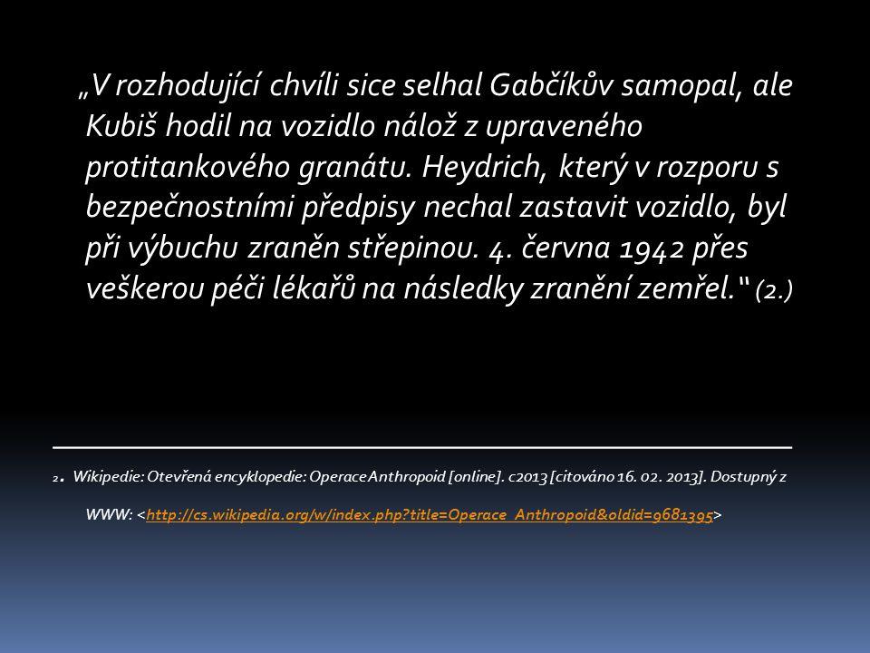 """"""" V rozhodující chvíli sice selhal Gabčíkův samopal, ale Kubiš hodil na vozidlo nálož z upraveného protitankového granátu. Heydrich, který v rozporu s"""