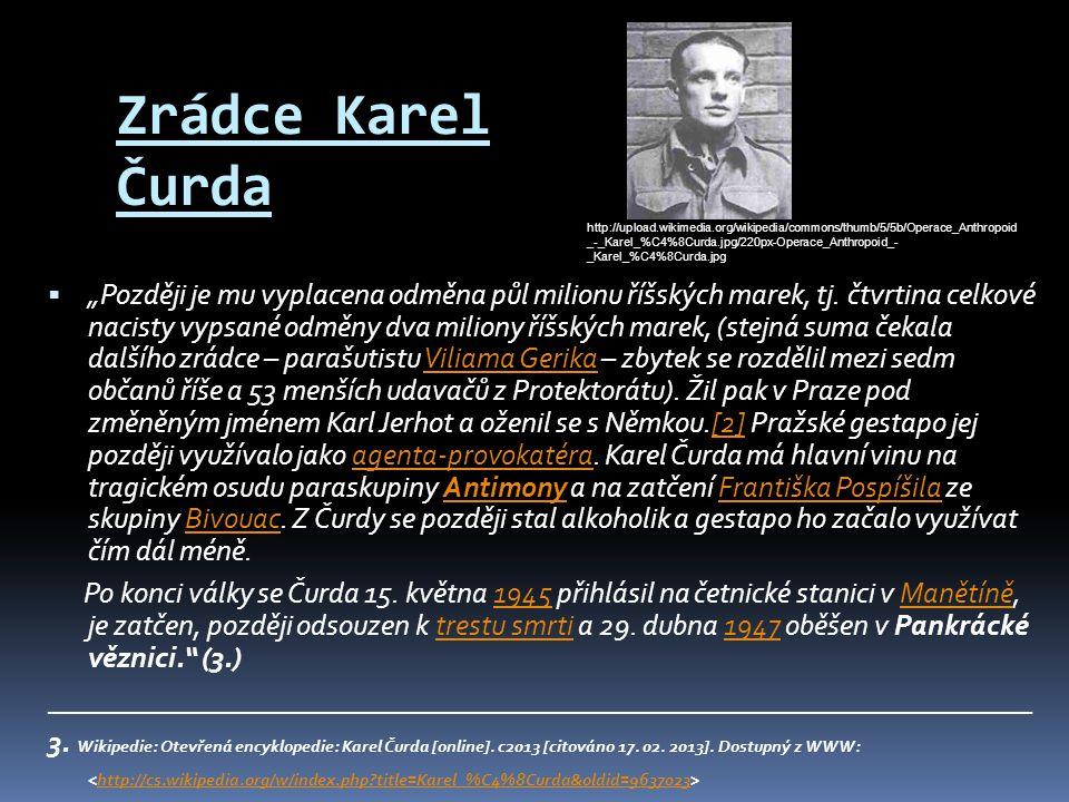 """Zrádce Karel Čurda  """"Později je mu vyplacena odměna půl milionu říšských marek, tj. čtvrtina celkové nacisty vypsané odměny dva miliony říšských mare"""