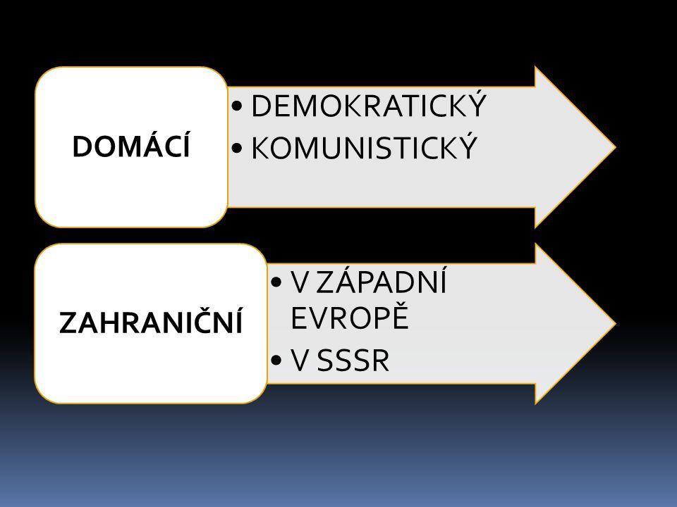 •DEMOKRATICKÝ •KOMUNISTICKÝ DOMÁCÍ •V ZÁPADNÍ EVROPĚ •V SSSR ZAHRANIČNÍ