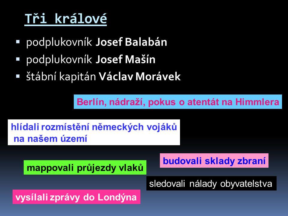 Tři králové  podplukovník Josef Balabán  podplukovník Josef Mašín  štábní kapitán Václav Morávek Berlín, nádraží, pokus o atentát na Himmlera vysíl