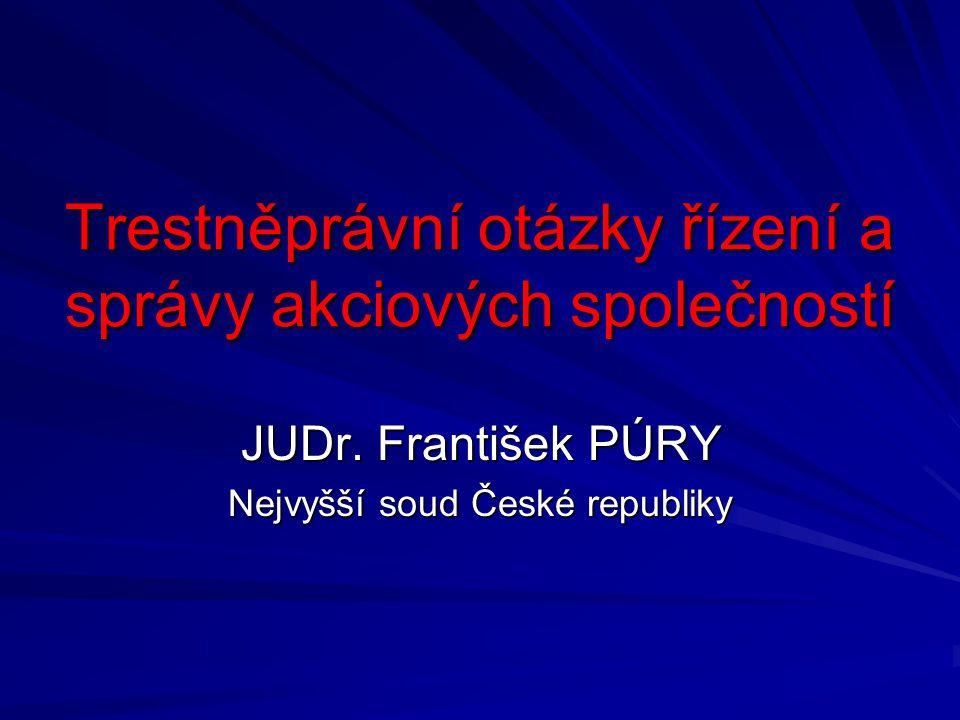 Trestněprávní otázky řízení a správy akciových společností JUDr. František PÚRY Nejvyšší soud České republiky