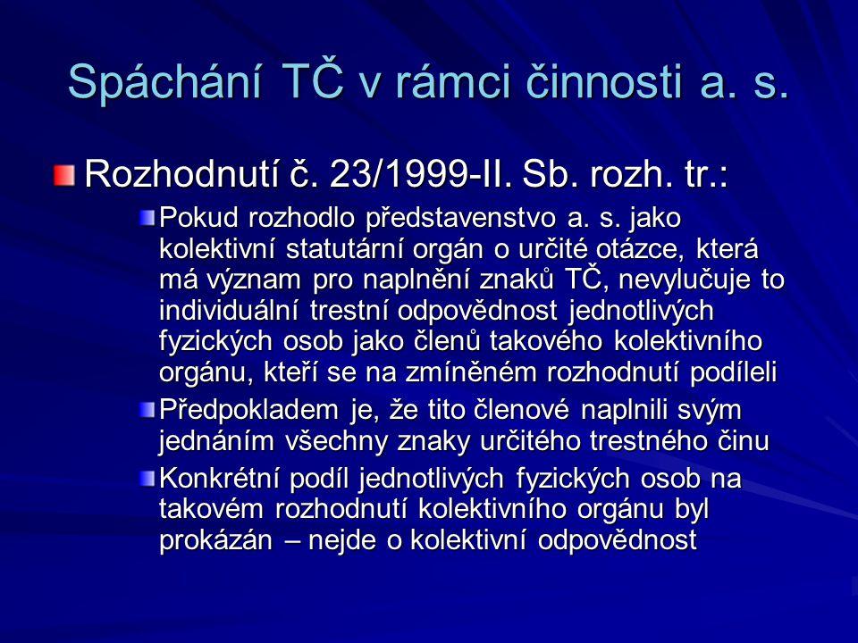Spáchání TČ v rámci činnosti a. s. Rozhodnutí č. 23/1999-II. Sb. rozh. tr.: Pokud rozhodlo představenstvo a. s. jako kolektivní statutární orgán o urč