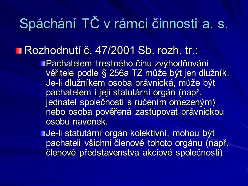 Spáchání TČ v rámci činnosti a. s. Rozhodnutí č. 47/2001 Sb. rozh. tr.: Pachatelem trestného činu zvýhodňování věřitele podle § 256a TZ může být jen d