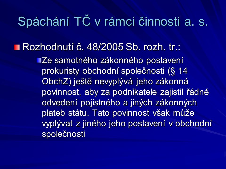 Spáchání TČ v rámci činnosti a. s. Rozhodnutí č. 48/2005 Sb. rozh. tr.: Ze samotného zákonného postavení prokuristy obchodní společnosti (§ 14 ObchZ)
