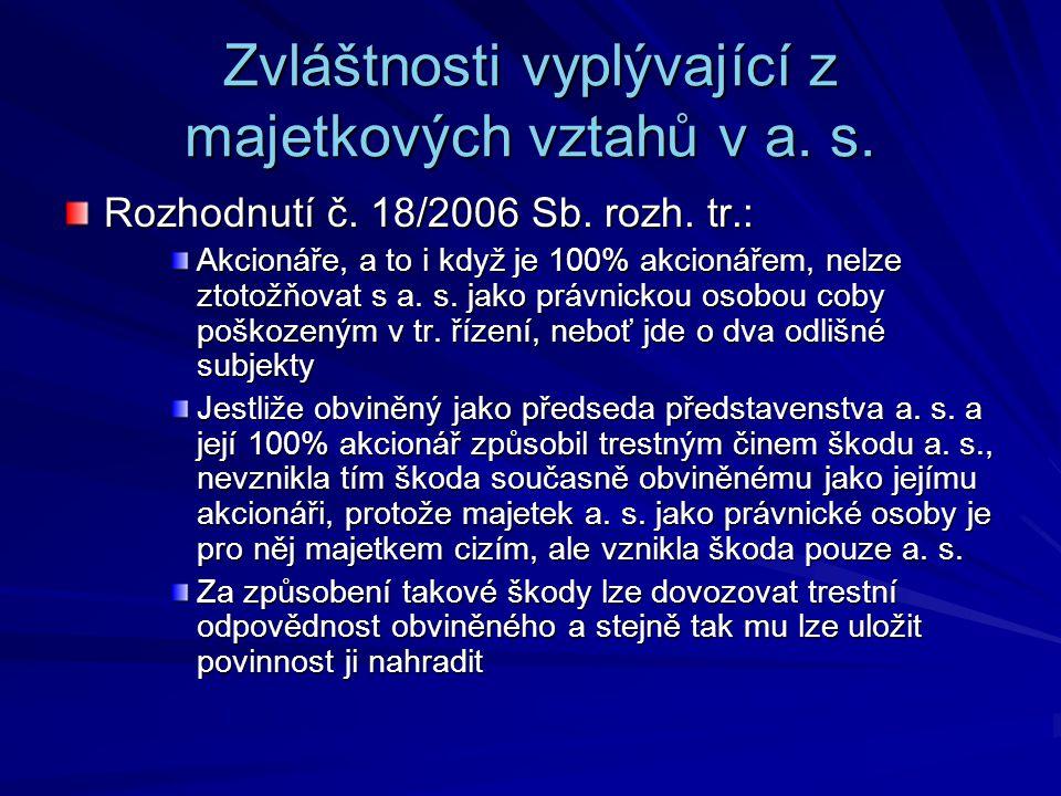 Zvláštnosti vyplývající z majetkových vztahů v a. s. Rozhodnutí č. 18/2006 Sb. rozh. tr.: Akcionáře, a to i když je 100% akcionářem, nelze ztotožňovat