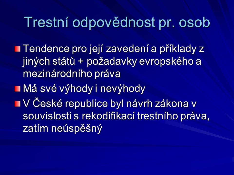 Trestní odpovědnost pr. osob Tendence pro její zavedení a příklady z jiných států + požadavky evropského a mezinárodního práva Má své výhody i nevýhod