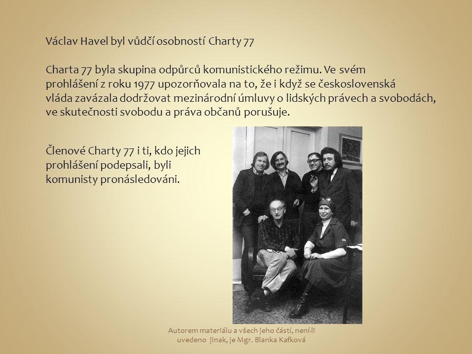 Václav Havel byl vůdčí osobností Charty 77 Charta 77 byla skupina odpůrců komunistického režimu.