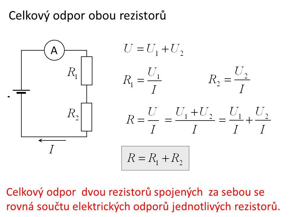 Celkový odpor obou rezistorů - A Celkový odpor dvou rezistorů spojených za sebou se rovná součtu elektrických odporů jednotlivých rezistorů.