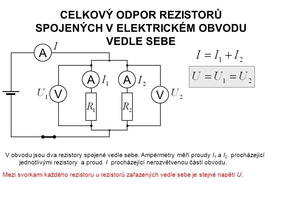 CELKOVÝ ODPOR REZISTORŮ SPOJENÝCH V ELEKTRICKÉM OBVODU VEDLE SEBE A A A V V V obvodu jsou dva rezistory spojené vedle sebe. Ampérmetry měří proudy I 1