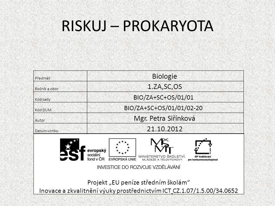 """RISKUJ – PROKARYOTA Projekt """"EU peníze středním školám"""" Inovace a zkvalitnění výuky prostřednictvím ICT CZ.1.07/1.5.00/34.0652 Předmět Biologie Ročník"""