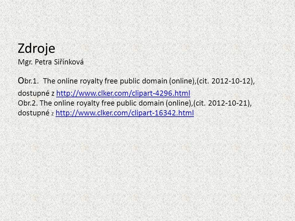 Zdroje Mgr. Petra Siřínková O br.1. The online royalty free public domain (online),(cit. 2012-10-12), dostupné z http://www.clker.com/clipart-4296.htm