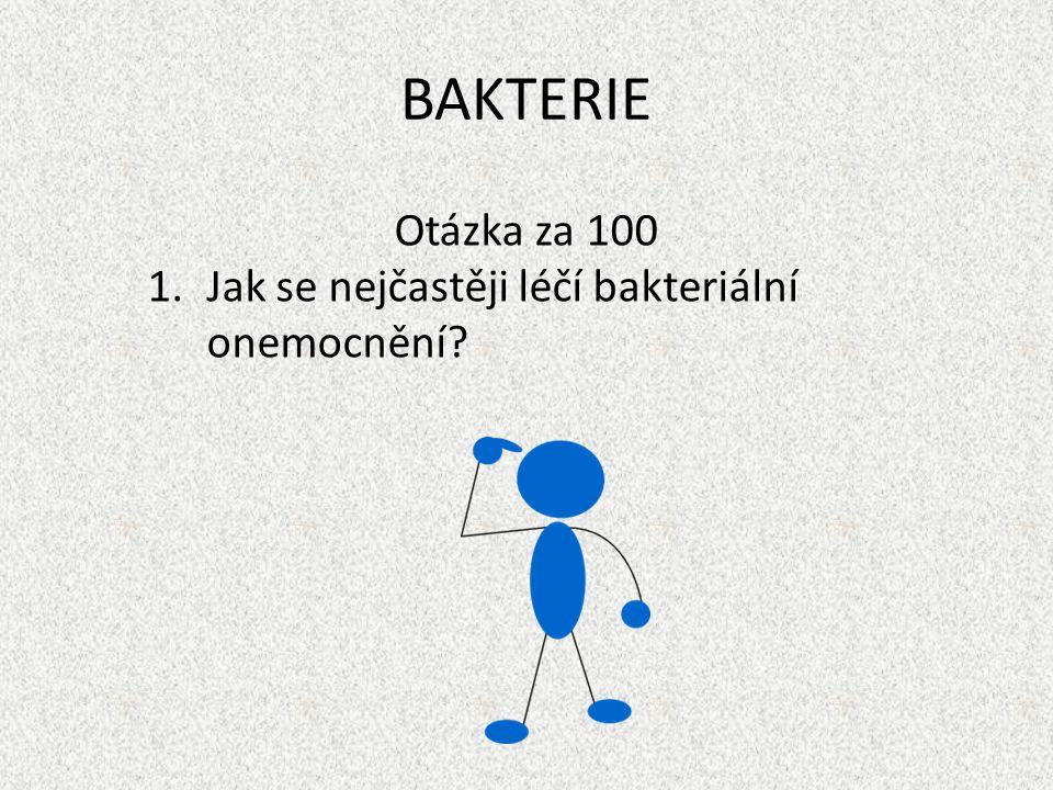 BAKTERIE Otázka za 100 1.Jak se nejčastěji léčí bakteriální onemocnění?