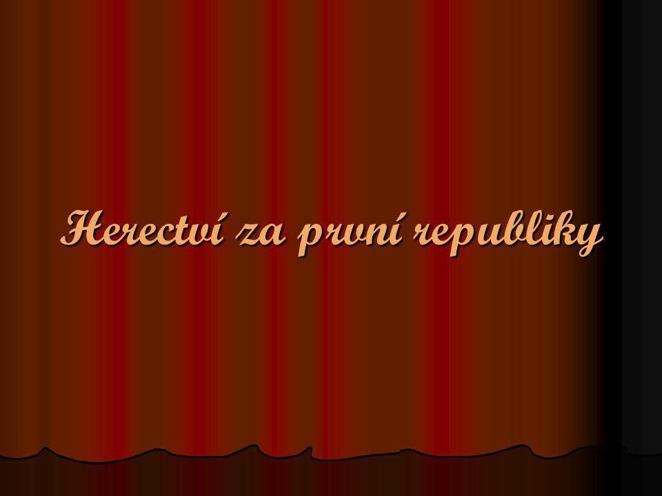 Vznik herectví za Č eskoslovenské republiky (1918-1938) Výrazné změny sebou přinesl vznik ČSR v roce 1918.