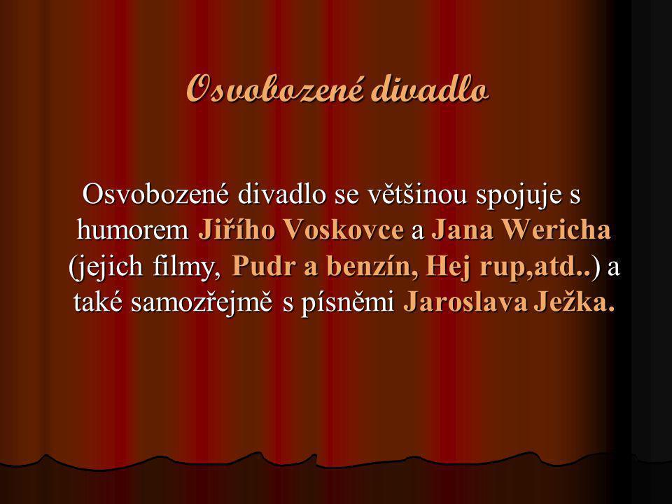 Osvobozené divadlo Osvobozené divadlo se většinou spojuje s humorem Jiřího Voskovce a Jana Wericha (jejich filmy, Pudr a benzín, Hej rup,atd..) a také
