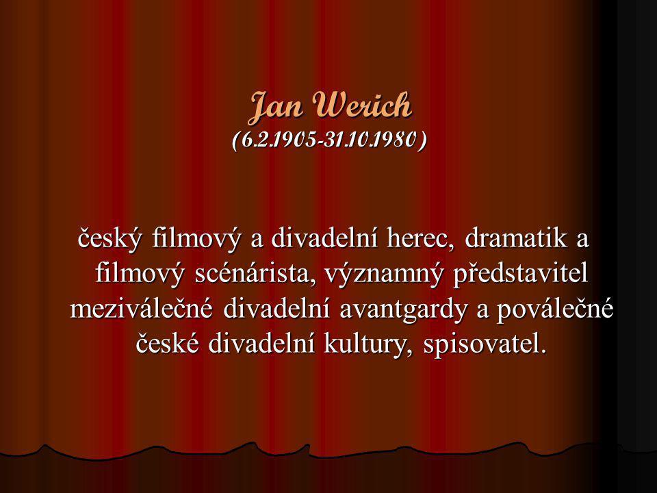 Jan Werich (6.2.1905-31.10.1980) český filmový a divadelní herec, dramatik a filmový scénárista, významný představitel meziválečné divadelní avantgard