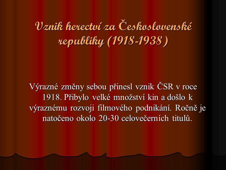 Vznik herectví za Č eskoslovenské republiky (1918-1938) Výrazné změny sebou přinesl vznik ČSR v roce 1918. Přibylo velké množství kin a došlo k výrazn