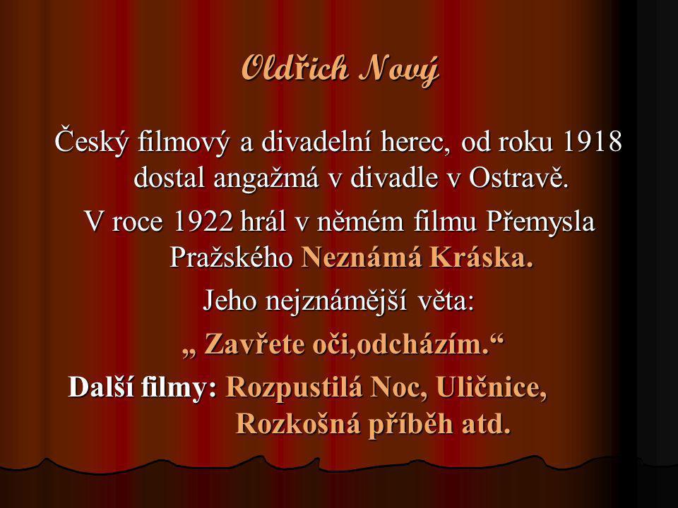 Old ř ich Nový Český filmový a divadelní herec, od roku 1918 dostal angažmá v divadle v Ostravě. V roce 1922 hrál v němém filmu Přemysla Pražského Nez