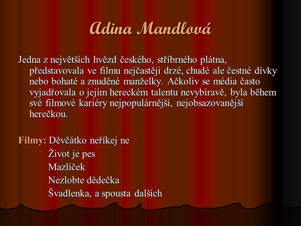 Adina Mandlová Jedna z největších hvězd českého, stříbrného plátna, představovala ve filmu nejčastěji drzé, chudé ale čestné dívky nebo bohaté a znudě