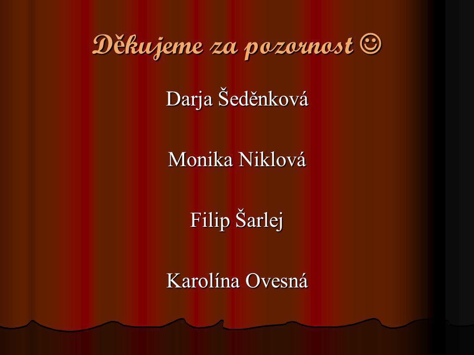 D ě kujeme za pozornost  Darja Šeděnková Monika Niklová Filip Šarlej Karolína Ovesná