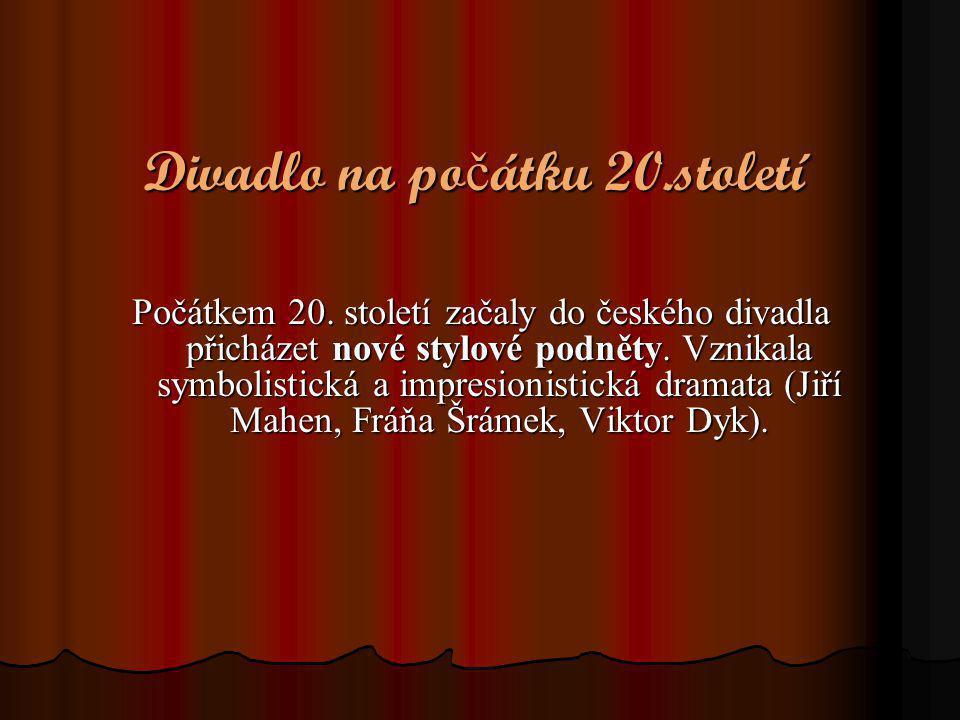 Divadlo na po č átku 20.století Počátkem 20. století začaly do českého divadla přicházet nové stylové podněty. Vznikala symbolistická a impresionistic