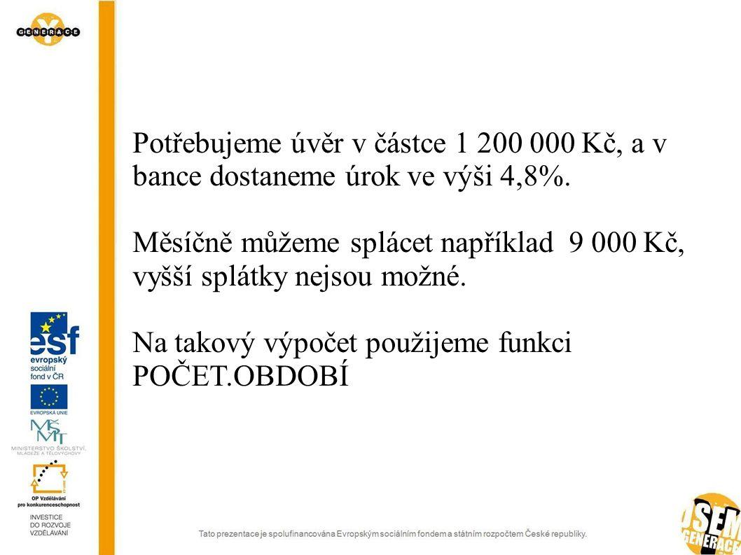 Potřebujeme úvěr v částce 1 200 000 Kč, a v bance dostaneme úrok ve výši 4,8%. Měsíčně můžeme splácet například 9 000 Kč, vyšší splátky nejsou možné.