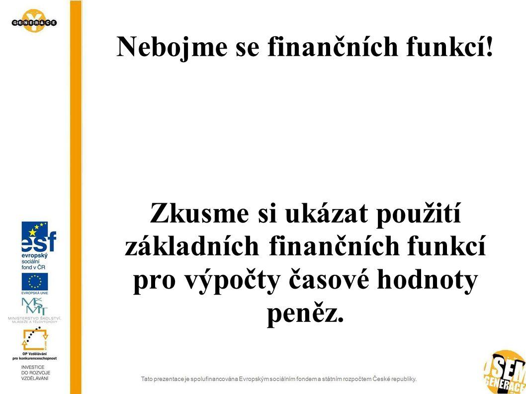 Nebojme se finančních funkcí! Zkusme si ukázat použití základních finančních funkcí pro výpočty časové hodnoty peněz.
