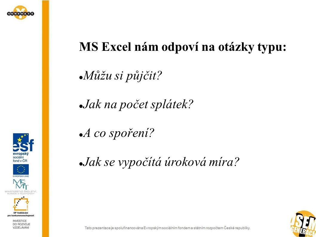 MS Excel nám odpoví na otázky typu:  Můžu si půjčit?  Jak na počet splátek?  A co spoření?  Jak se vypočítá úroková míra?