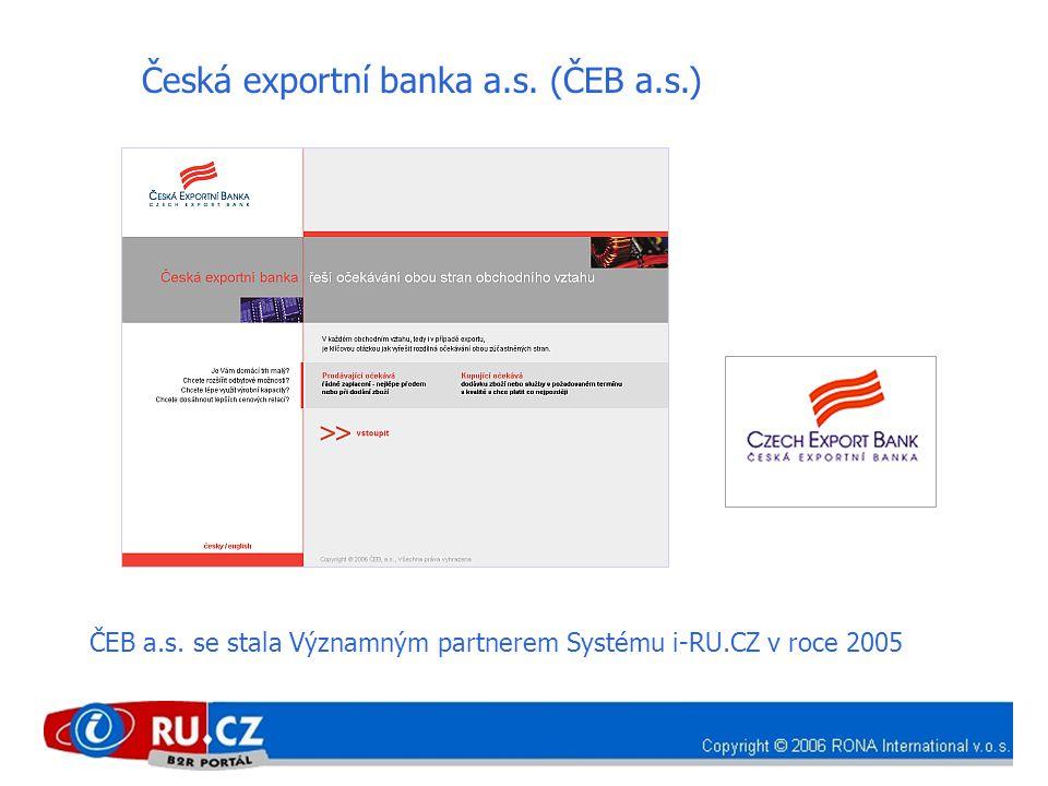 Česká exportní banka a.s. (ČEB a.s.) ČEB a.s. se stala Významným partnerem Systému i-RU.CZ v roce 2005