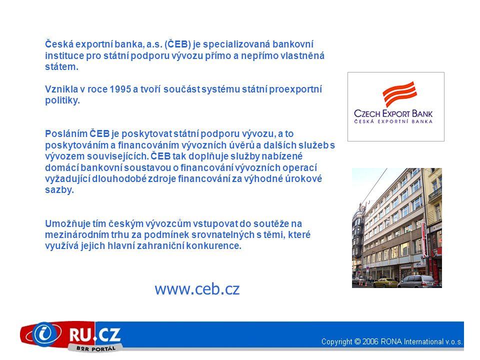 Česká exportní banka, a.s. (ČEB) je specializovaná bankovní instituce pro státní podporu vývozu přímo a nepřímo vlastněná státem. Vznikla v roce 1995