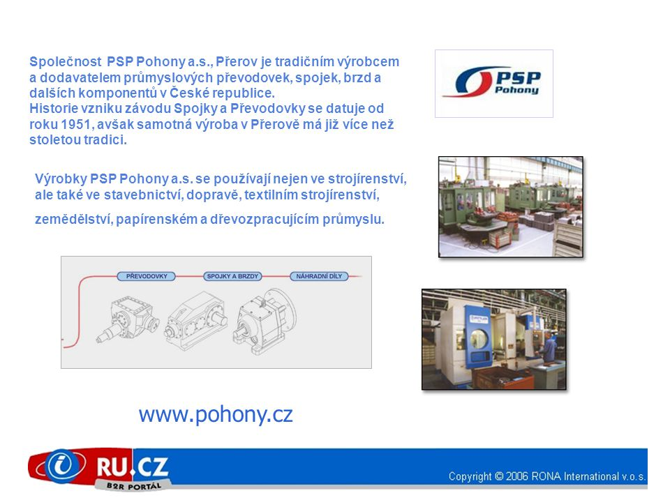 Společnost PSP Pohony a.s., Přerov je tradičním výrobcem a dodavatelem průmyslových převodovek, spojek, brzd a dalších komponentů v České republice.