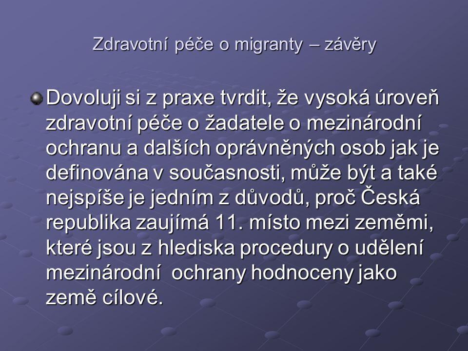 Zdravotní péče o migranty – závěry Dovoluji si z praxe tvrdit, že vysoká úroveň zdravotní péče o žadatele o mezinárodní ochranu a dalších oprávněných osob jak je definována v současnosti, může být a také nejspíše je jedním z důvodů, proč Česká republika zaujímá 11.