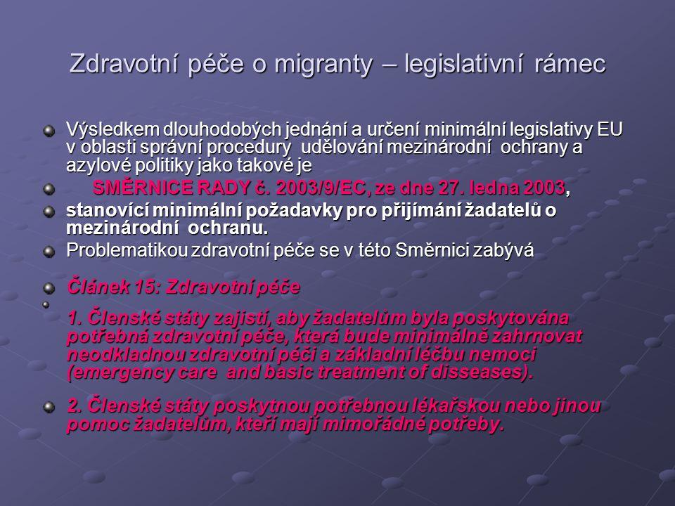 Zdravotní péče o migranty – legislativní rámec Výsledkem dlouhodobých jednání a určení minimální legislativy EU v oblasti správní procedury udělování mezinárodní ochrany a azylové politiky jako takové je SMĚRNICE RADY č.