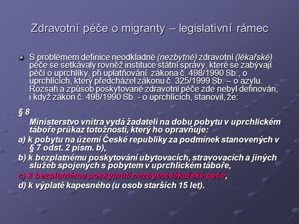 Zdravotní péče o migranty – legislativní rámec S problémem definice neodkladné (nezbytné) zdravotní (lékařské) péče se setkávaly rovněž instituce stát