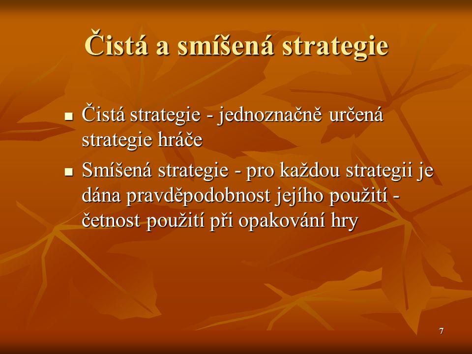 7 Čistá a smíšená strategie  Čistá strategie - jednoznačně určená strategie hráče  Smíšená strategie - pro každou strategii je dána pravděpodobnost